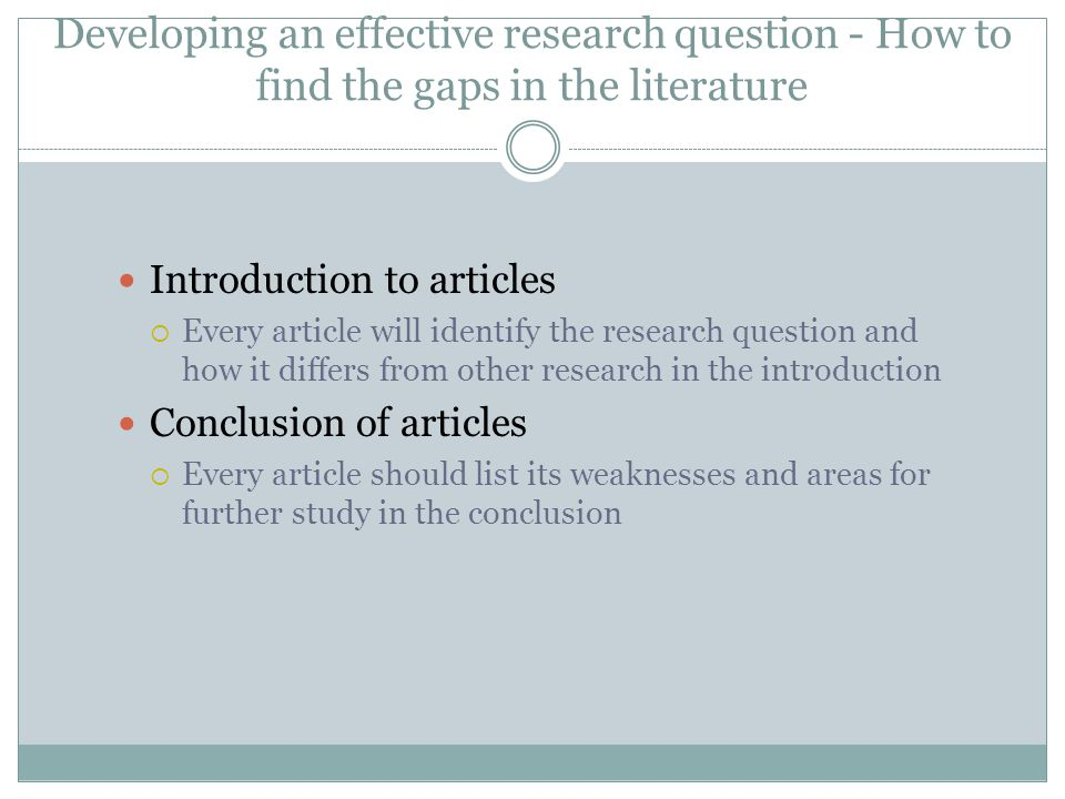 Developing an effective research question - How to find the gaps in the literature