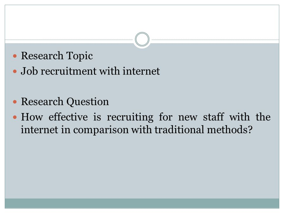 Research Topic Job recruitment with internet. Research Question.