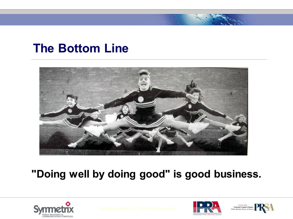 The Bottom Line Doing well by doing good is good business.