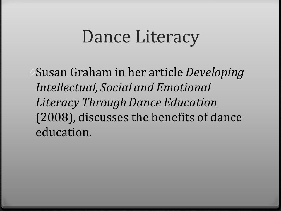literacy in dance syllabus This application of dance literacy is the cutting edge of dance training, which, when mindfully practised, critically reflected upon, and sensitively guided by the teacher further develops the embodied literacy and the capacity of the individual body/mind to refine the dance.
