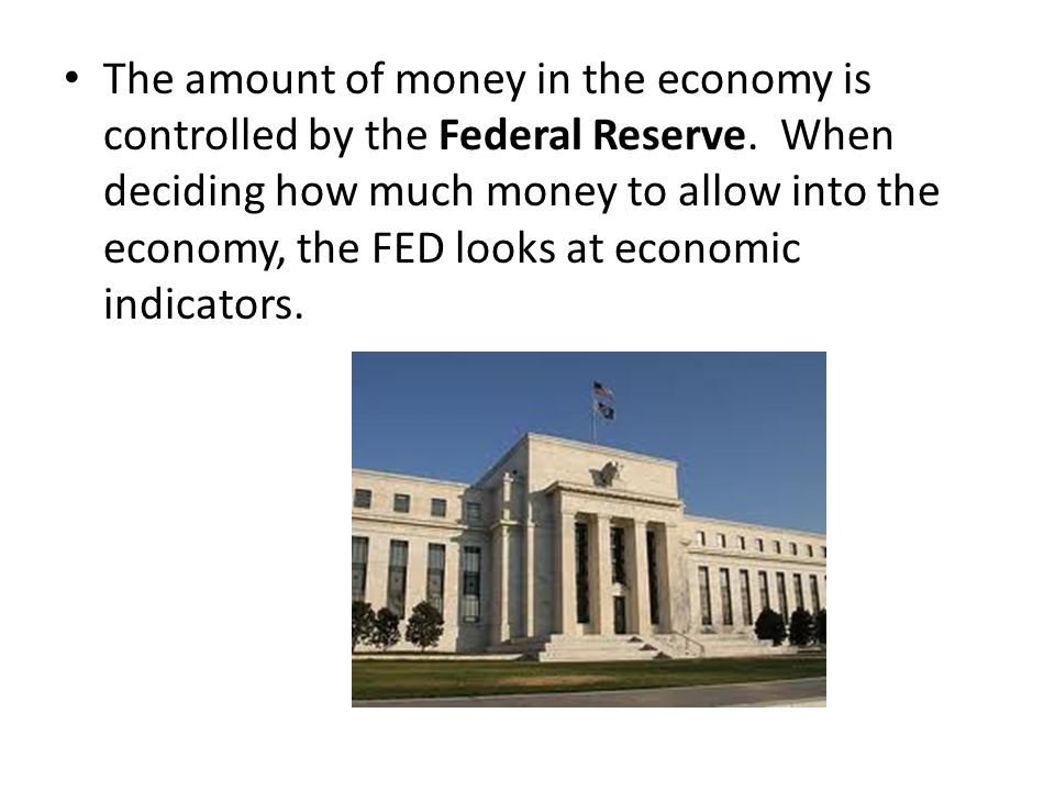 The amount of money in the economy is controlled by the Federal Reserve.