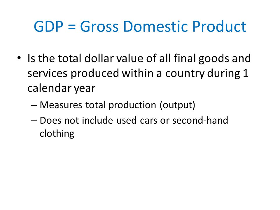 GDP = Gross Domestic Product