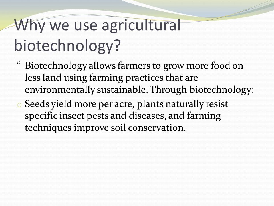 Why we use agricultural biotechnology
