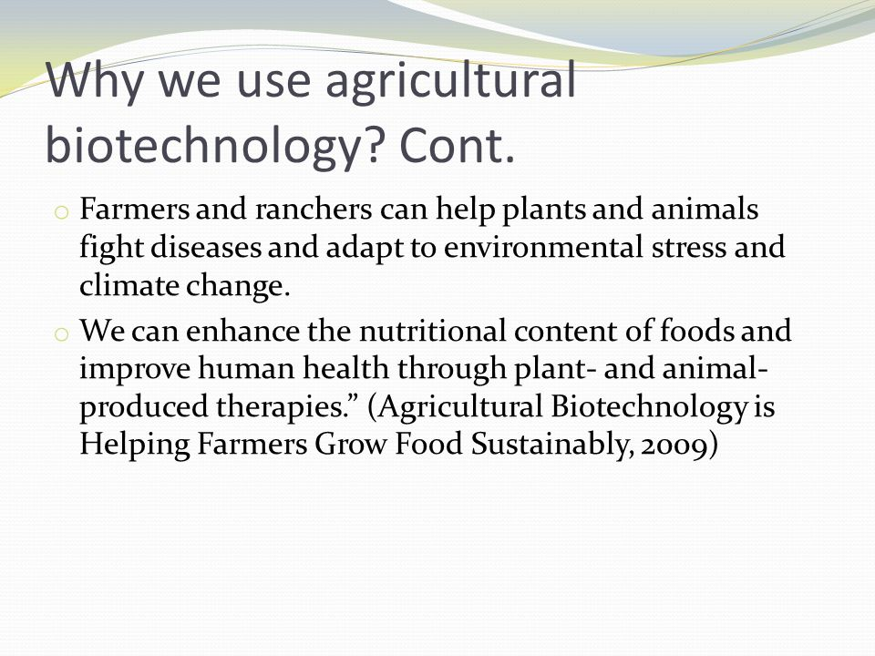 Why we use agricultural biotechnology Cont.