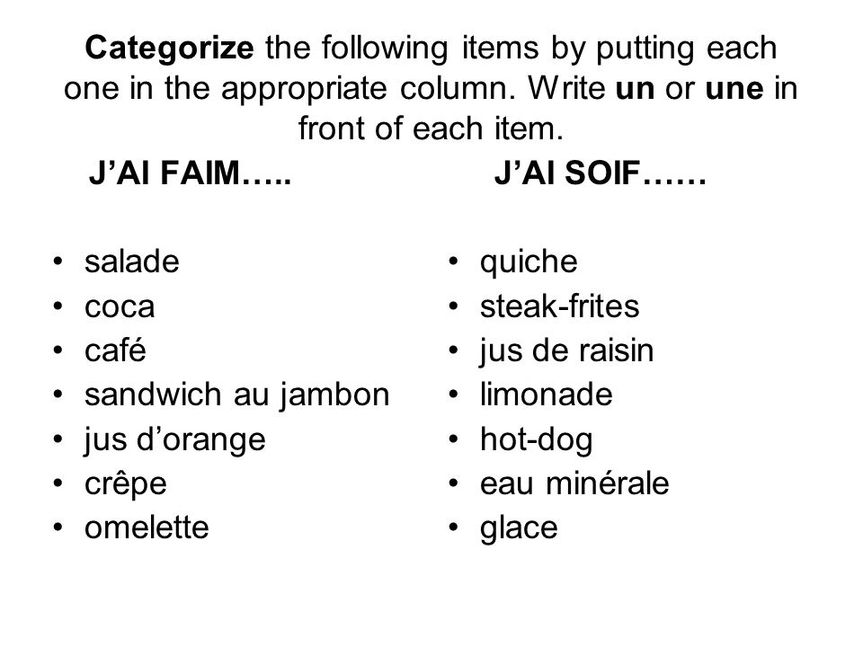 Categorize the following items by putting each one in the appropriate column. Write un or une in front of each item.