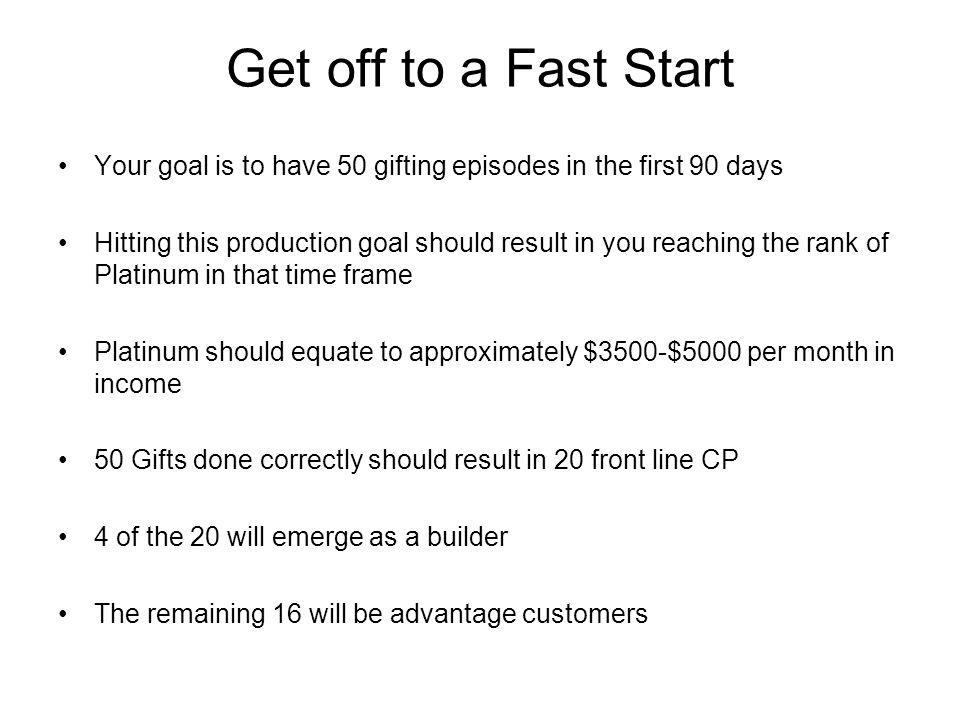 Get off to a Fast Start Your goal is to have 50 gifting episodes in the first 90 days.
