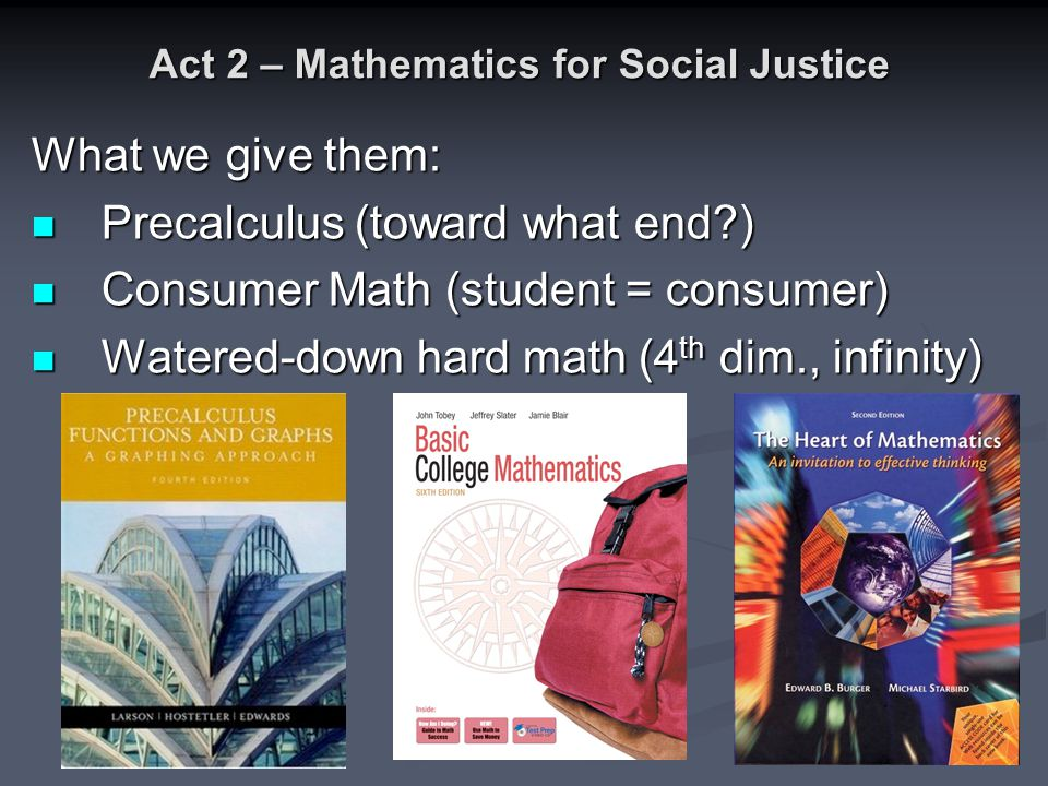 Social Justice in Mathematics Mathematics for Social Justice