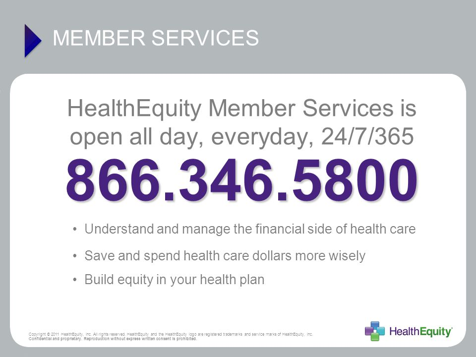 HealthEquity Member Services is open all day, everyday, 24/7/365