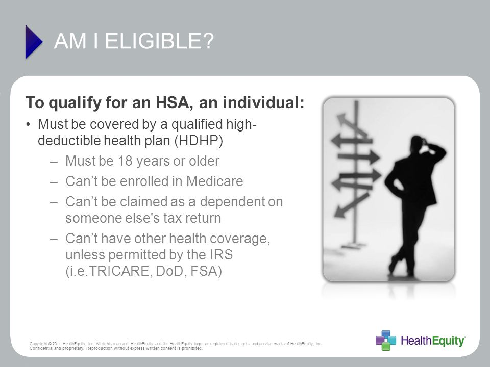 AM I ELIGIBLE To qualify for an HSA, an individual: