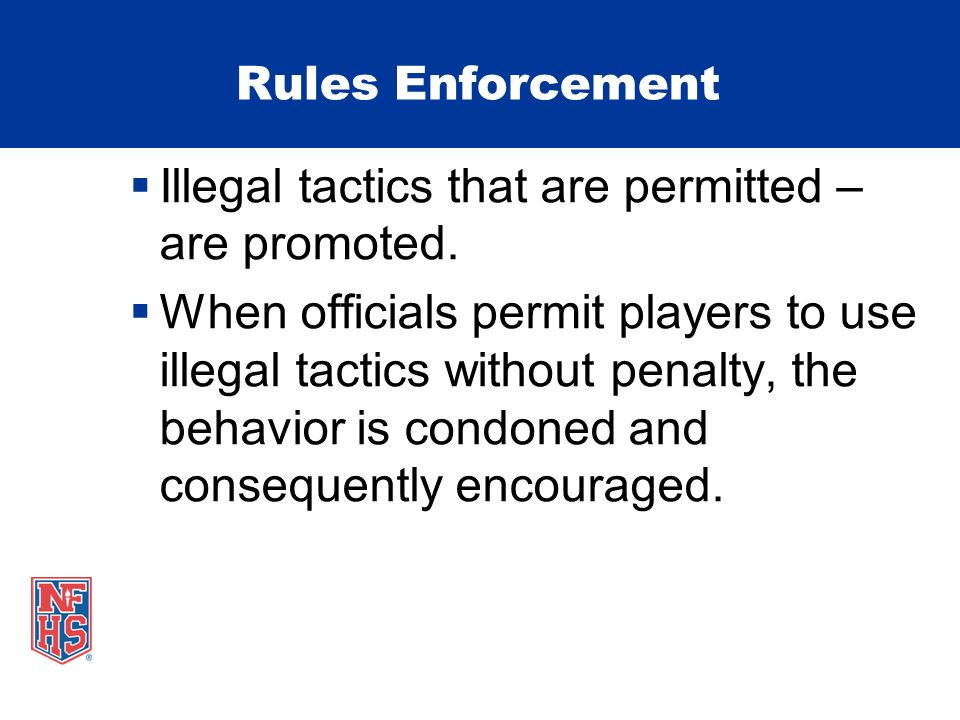 Illegal tactics that are permitted – are promoted.