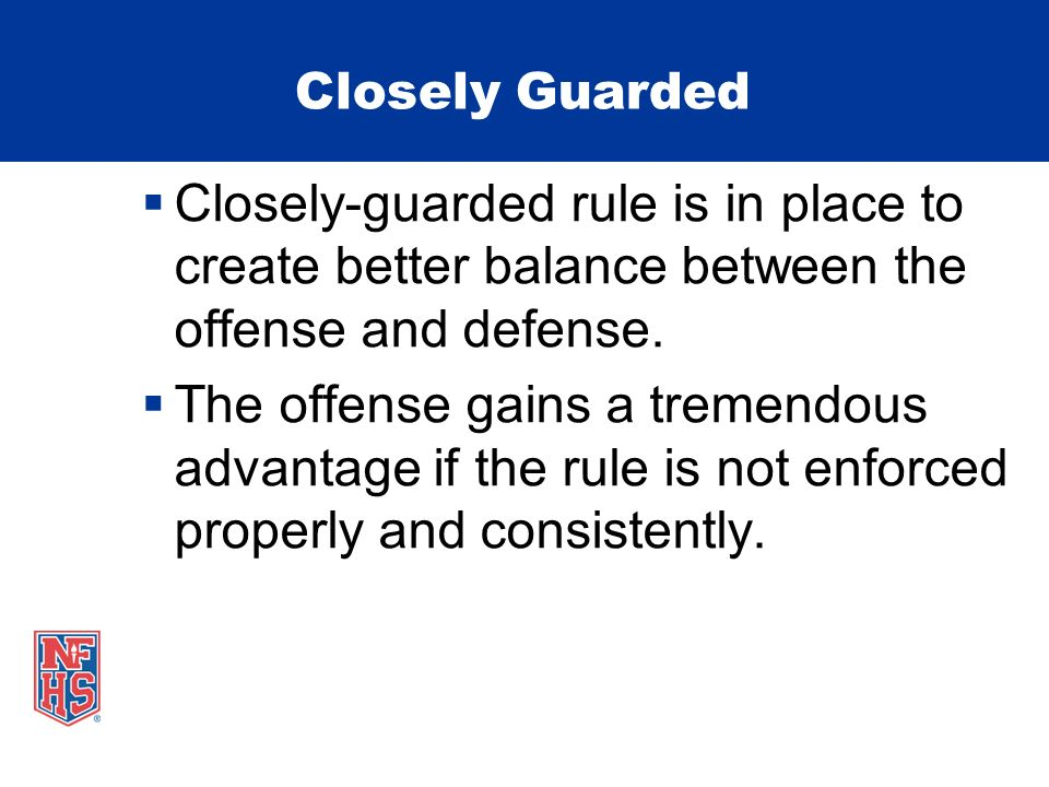 Closely Guarded Closely-guarded rule is in place to create better balance between the offense and defense.