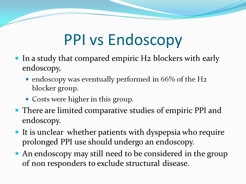 PPI vs Endoscopy In a study that compared empiric H2 blockers with early endoscopy,