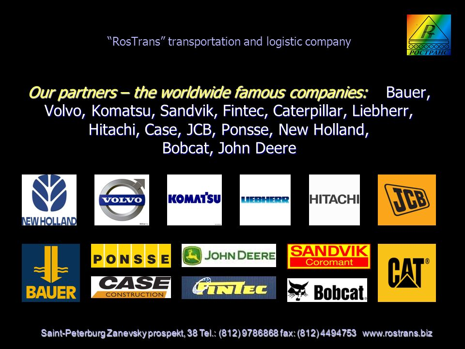 RosTrans transportation and logistic company Our partners – the worldwide famous companies: Bauer, Volvo, Komatsu, Sandvik, Fintec, Caterpillar, Liebherr, Hitachi, Case, JCB, Ponsse, New Holland, Bobcat, John Deere