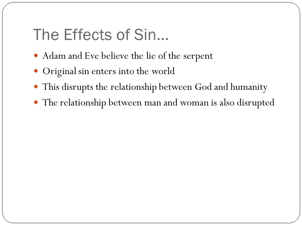 The Effects of Sin… Adam and Eve believe the lie of the serpent