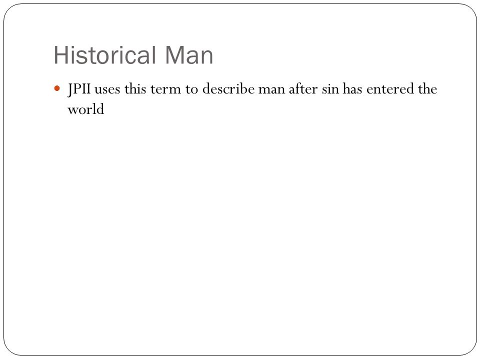 Historical Man JPII uses this term to describe man after sin has entered the world