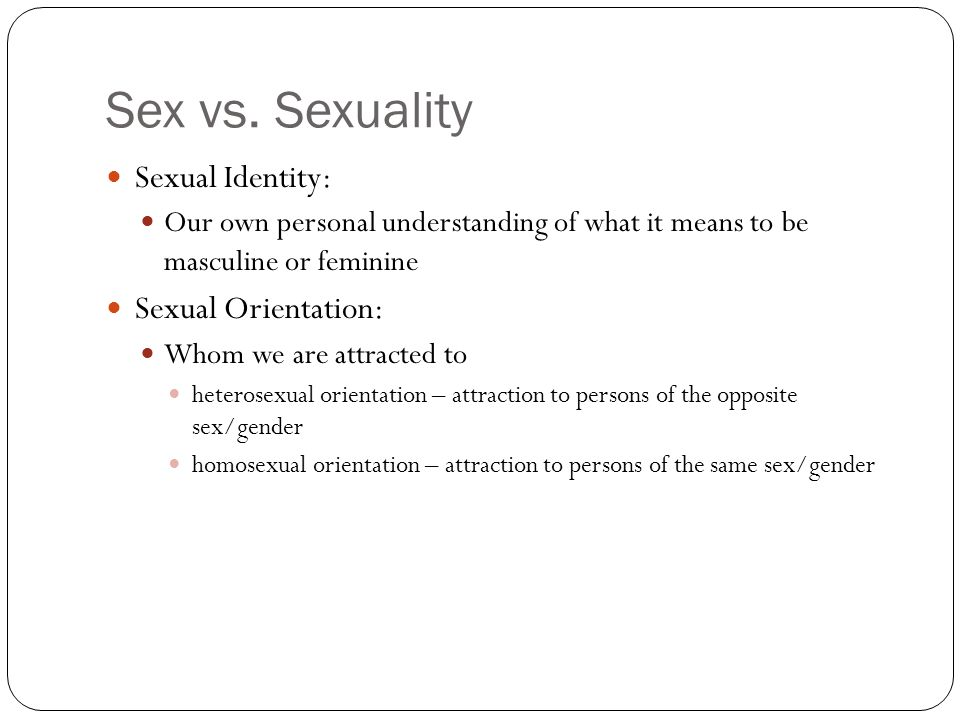 Sex vs. Sexuality Sexual Identity: Sexual Orientation: