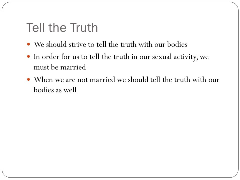 Tell the Truth We should strive to tell the truth with our bodies