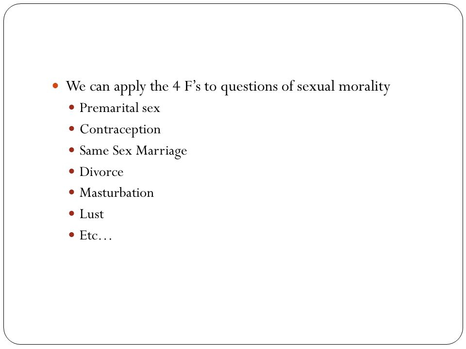 We can apply the 4 F's to questions of sexual morality