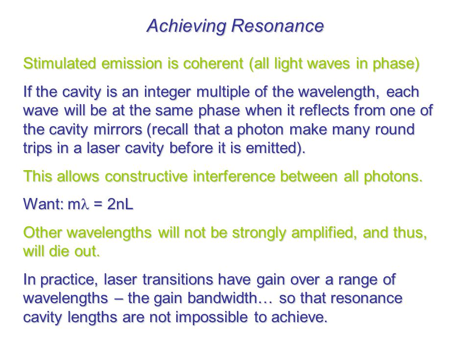 Achieving Resonance Stimulated emission is coherent (all light waves in phase)