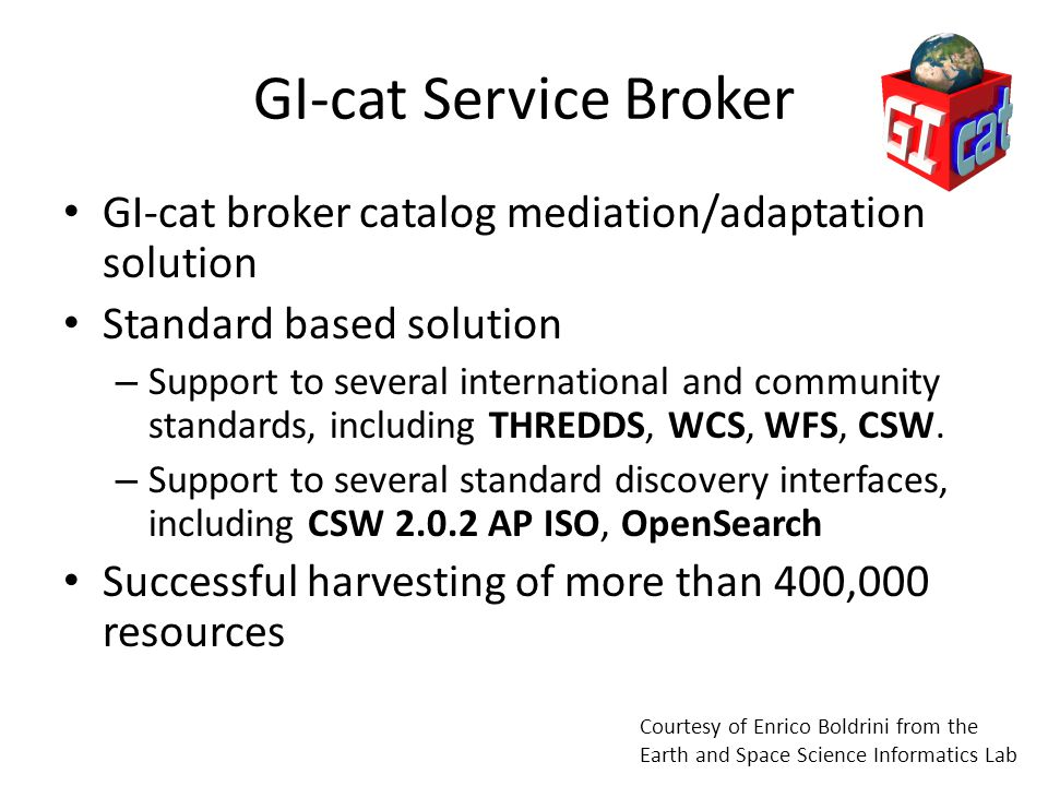 GI-cat Service Broker GI-cat broker catalog mediation/adaptation solution. Standard based solution.