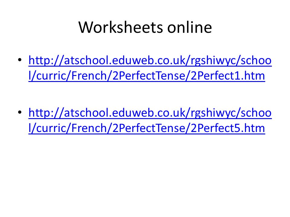 Worksheets online http://atschool.eduweb.co.uk/rgshiwyc/school/curric/French/2PerfectTense/2Perfect1.htm.