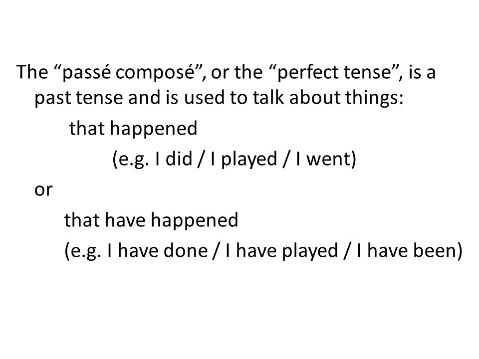 The passé composé , or the perfect tense , is a past tense and is used to talk about things:
