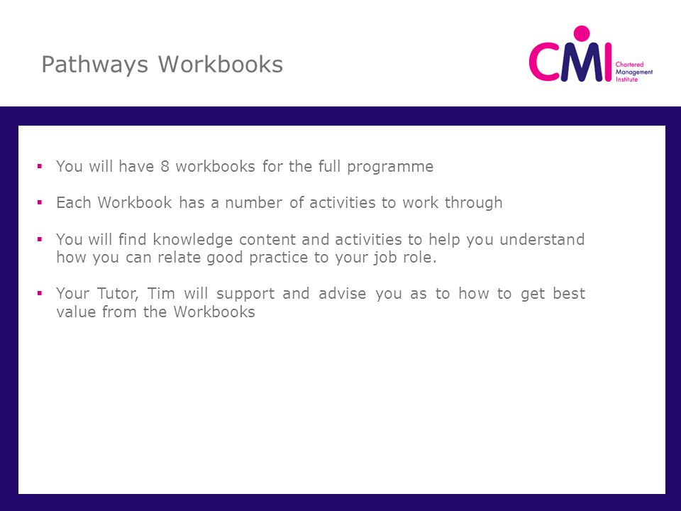 Pathways Workbooks You will have 8 workbooks for the full programme