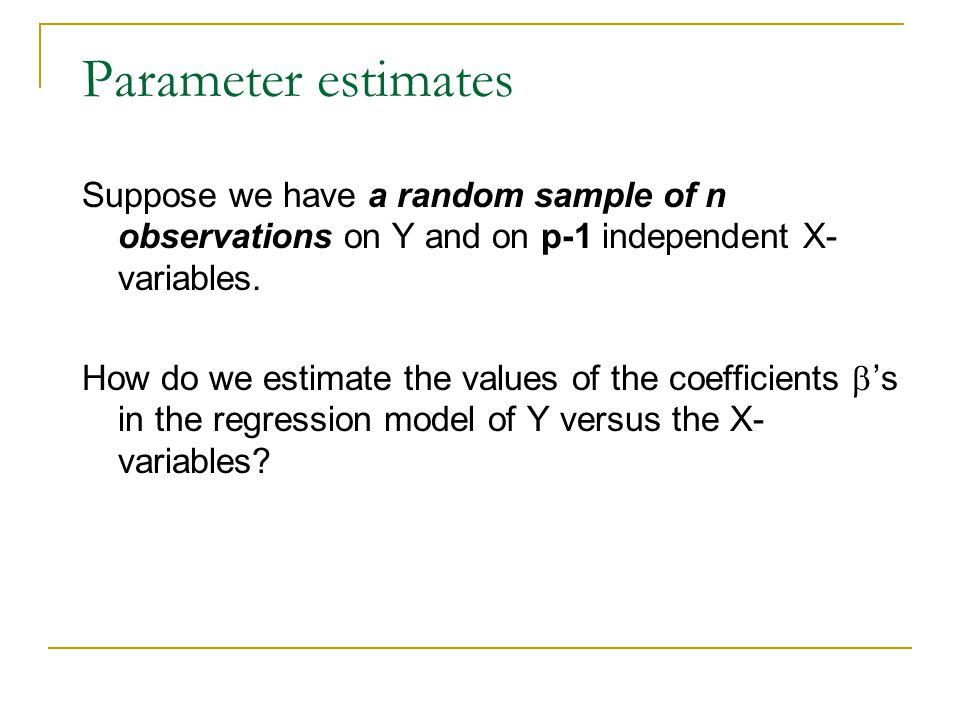 Parameter estimates Suppose we have a random sample of n observations on Y and on p-1 independent X-variables.