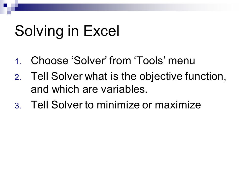 Solving in Excel Choose 'Solver' from 'Tools' menu
