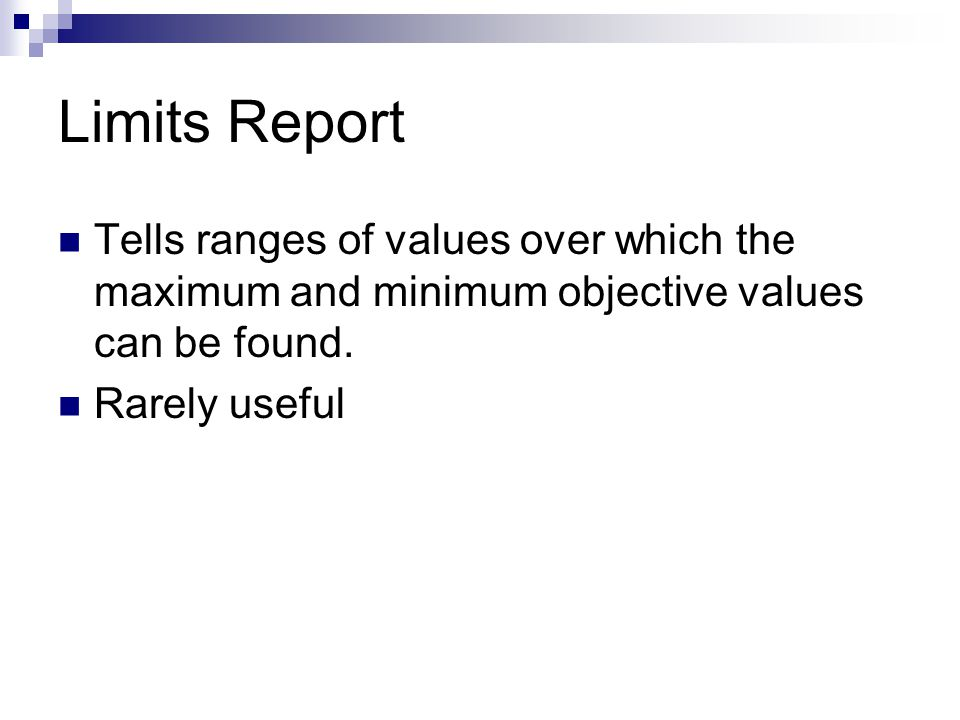 Limits Report Tells ranges of values over which the maximum and minimum objective values can be found.