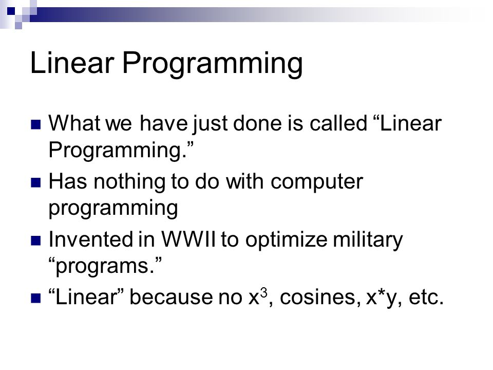 Linear Programming What we have just done is called Linear Programming. Has nothing to do with computer programming.