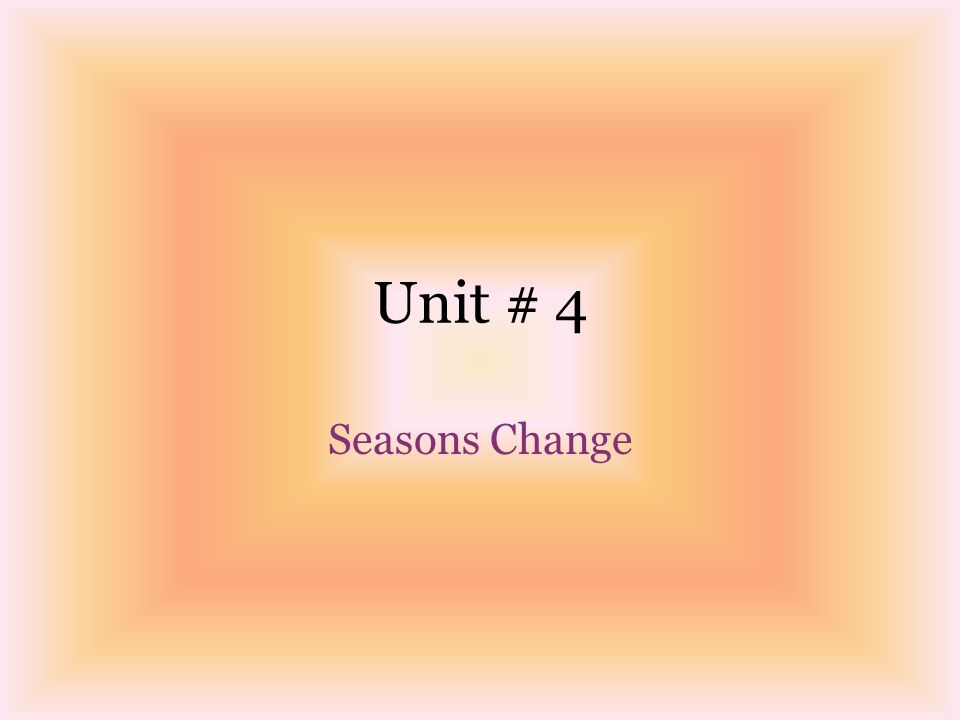 Unit # 4 Seasons Change