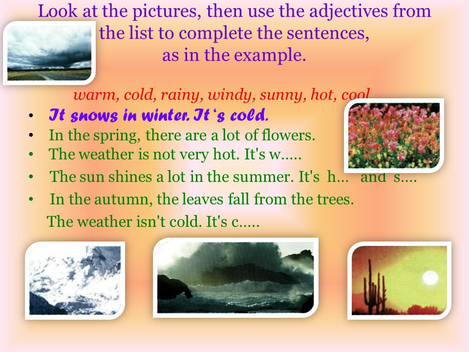 Look at the pictures, then use the adjectives from the list to complete the sentences, as in the example.