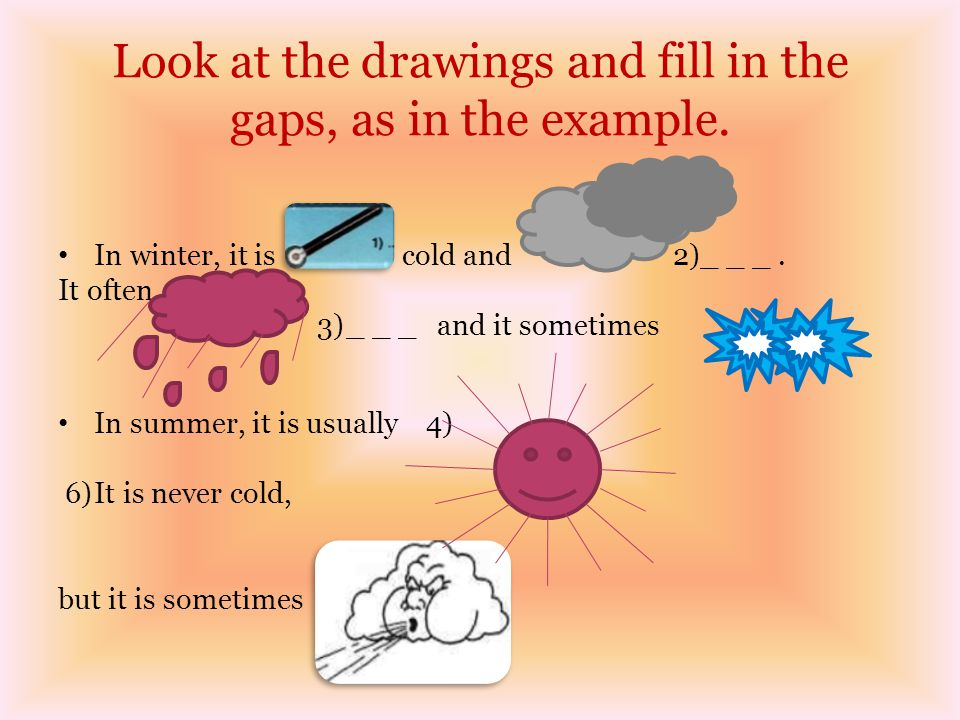 Look at the drawings and fill in the gaps, as in the example.