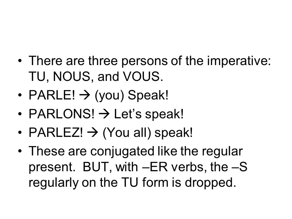 There are three persons of the imperative: TU, NOUS, and VOUS.