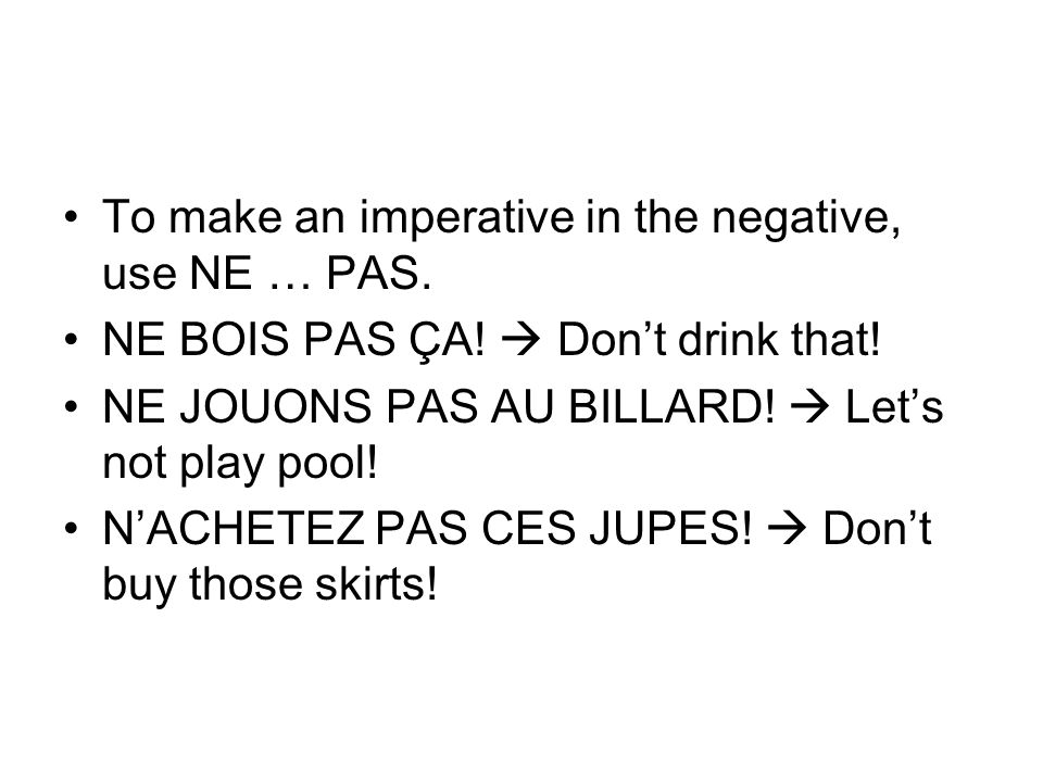 To make an imperative in the negative, use NE … PAS.