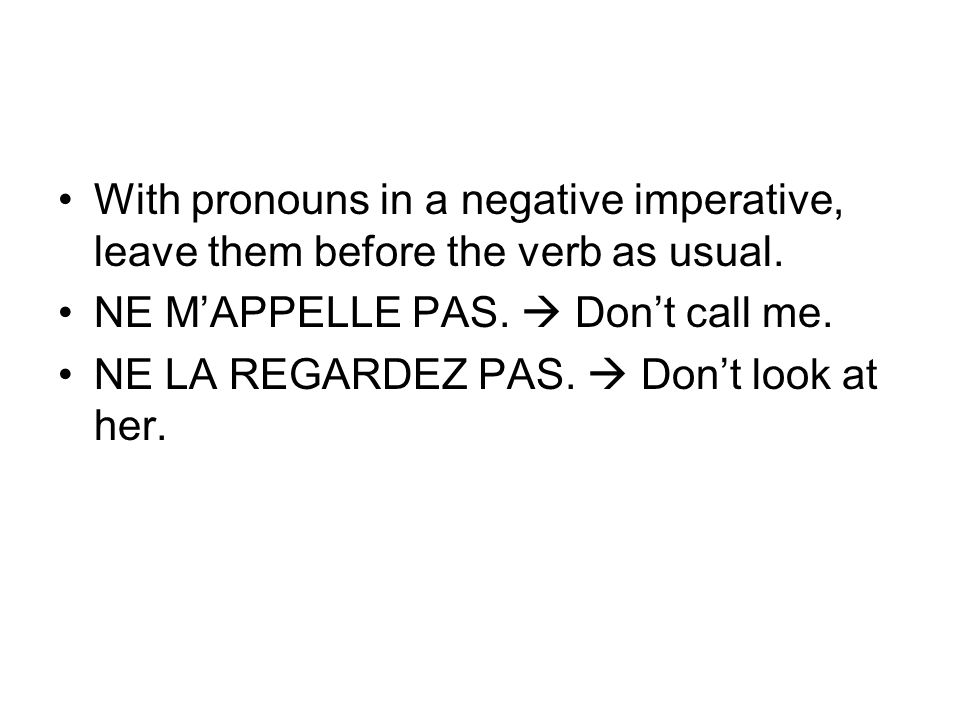 With pronouns in a negative imperative, leave them before the verb as usual.