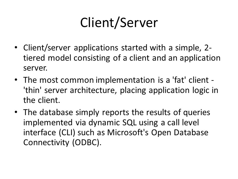 Client/Server Client/server applications started with a simple, 2-tiered model consisting of a client and an application server.