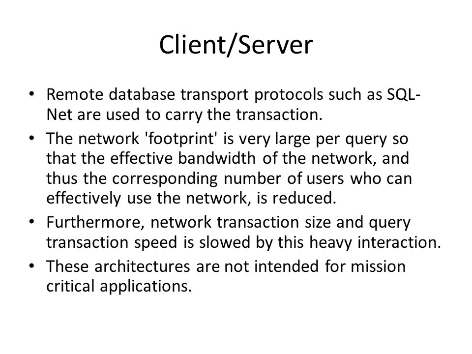 Client/Server Remote database transport protocols such as SQL-Net are used to carry the transaction.