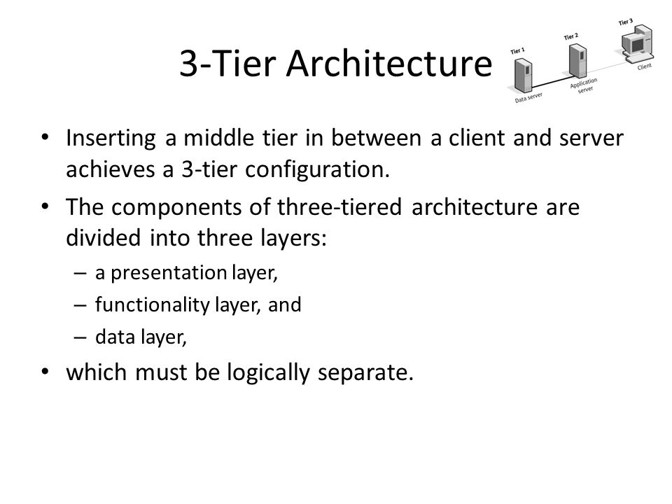 3-Tier Architecture Inserting a middle tier in between a client and server achieves a 3-tier configuration.