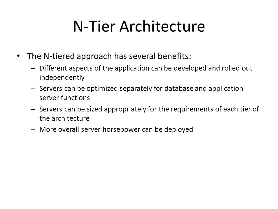N-Tier Architecture The N-tiered approach has several benefits: