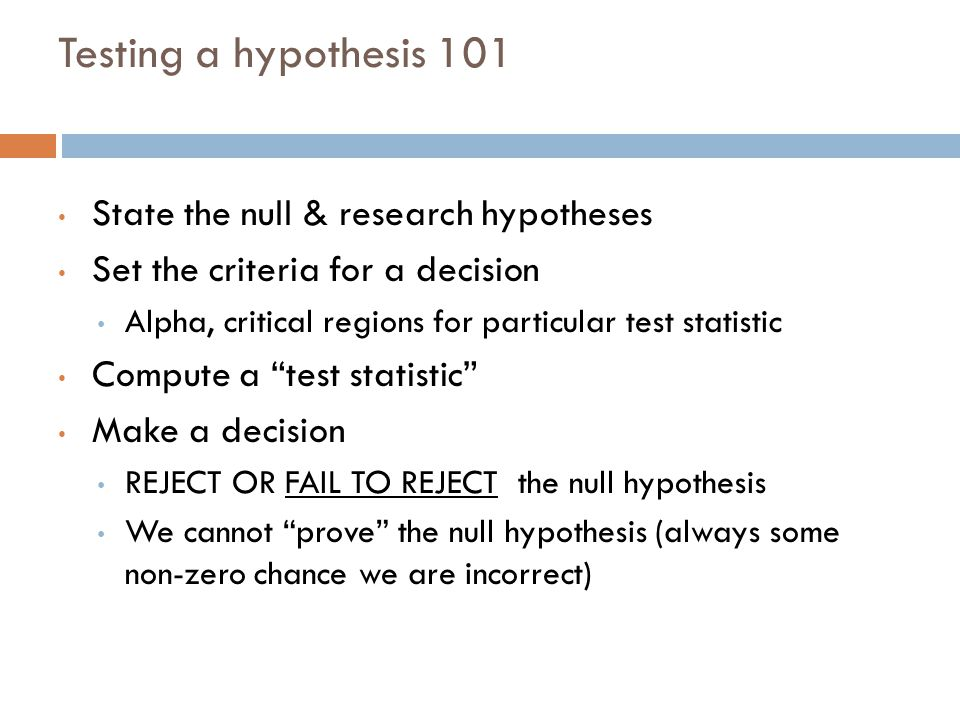 Testing a hypothesis 101 State the null & research hypotheses