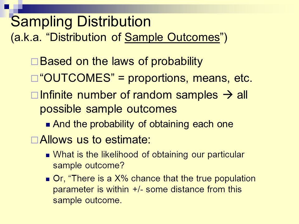 Sampling Distribution (a.k.a. Distribution of Sample Outcomes )