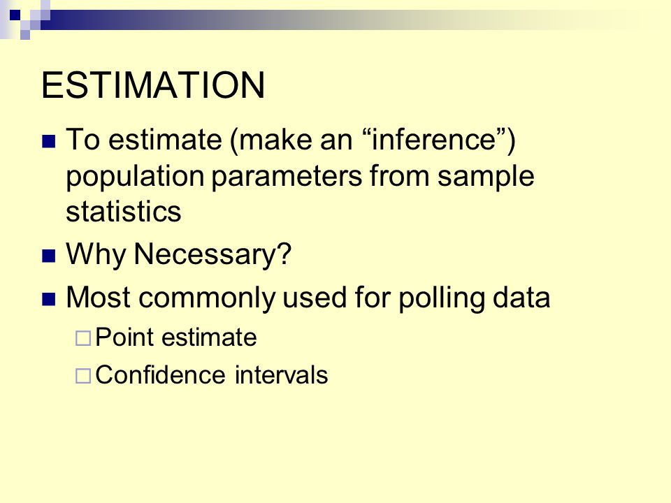 ESTIMATION To estimate (make an inference ) population parameters from sample statistics. Why Necessary