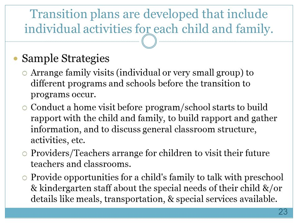 Transition plans are developed that include individual activities for each child and family.