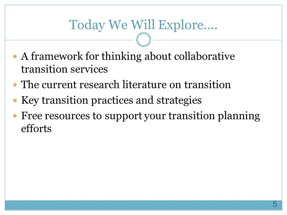 Today We Will Explore…. A framework for thinking about collaborative transition services. The current research literature on transition.