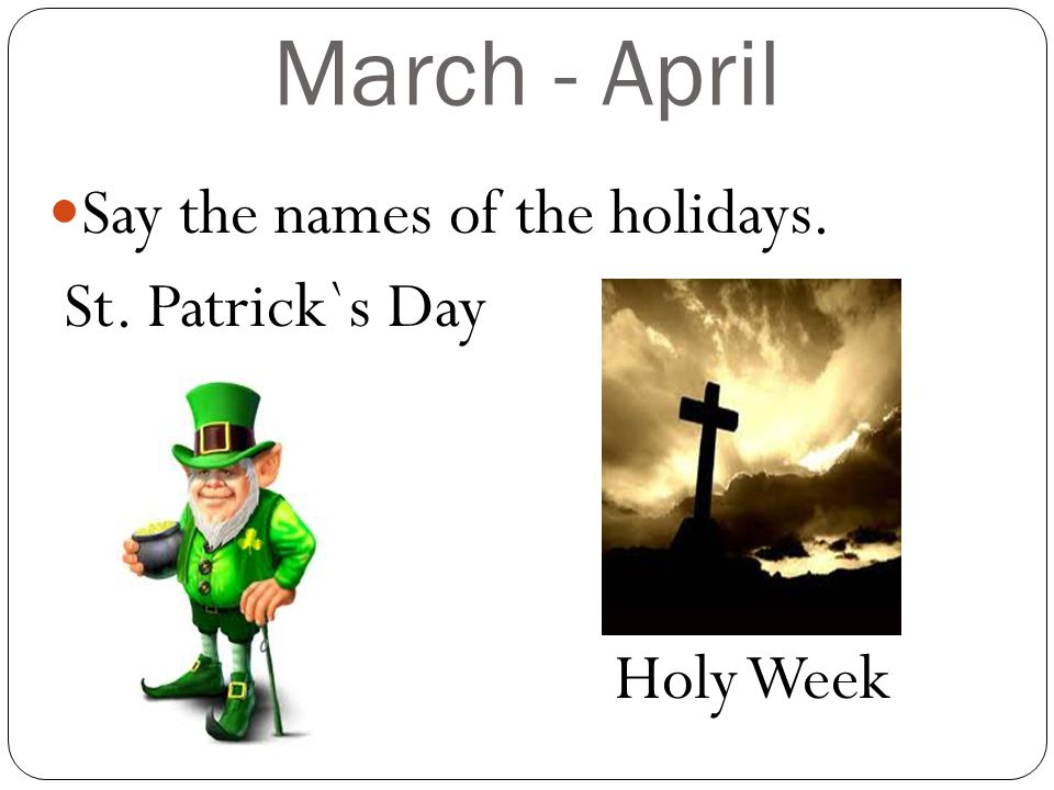 March - April Say the names of the holidays. St. Patrick`s Day