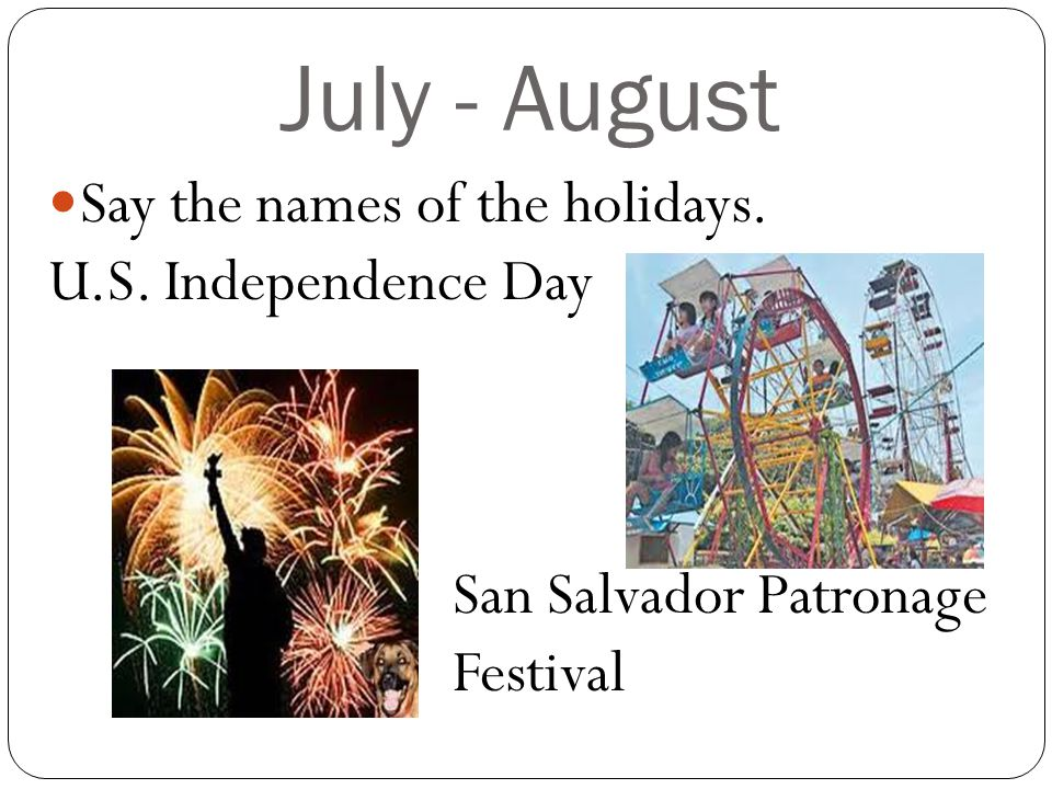 July - August Say the names of the holidays. U.S. Independence Day