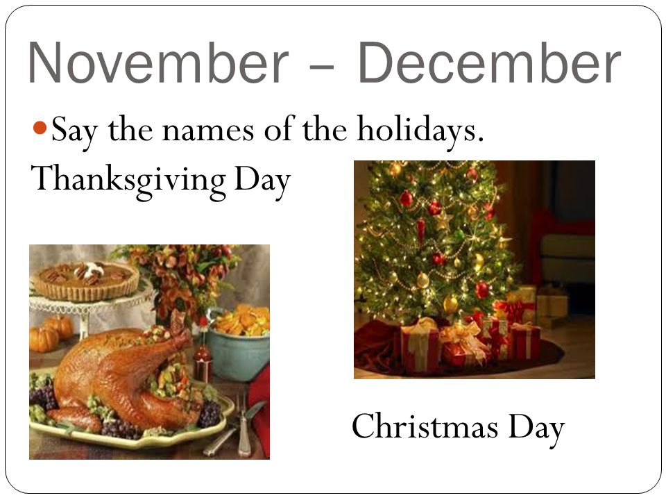 November – December Say the names of the holidays. Thanksgiving Day