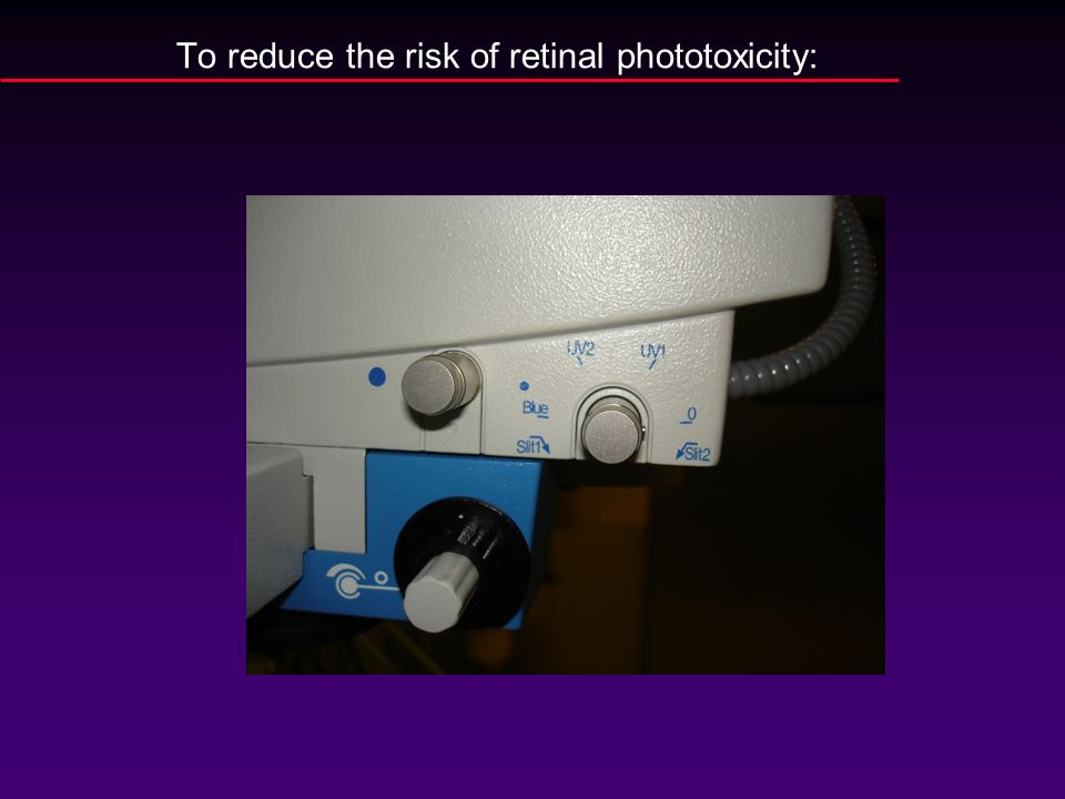 To reduce the risk of retinal phototoxicity: